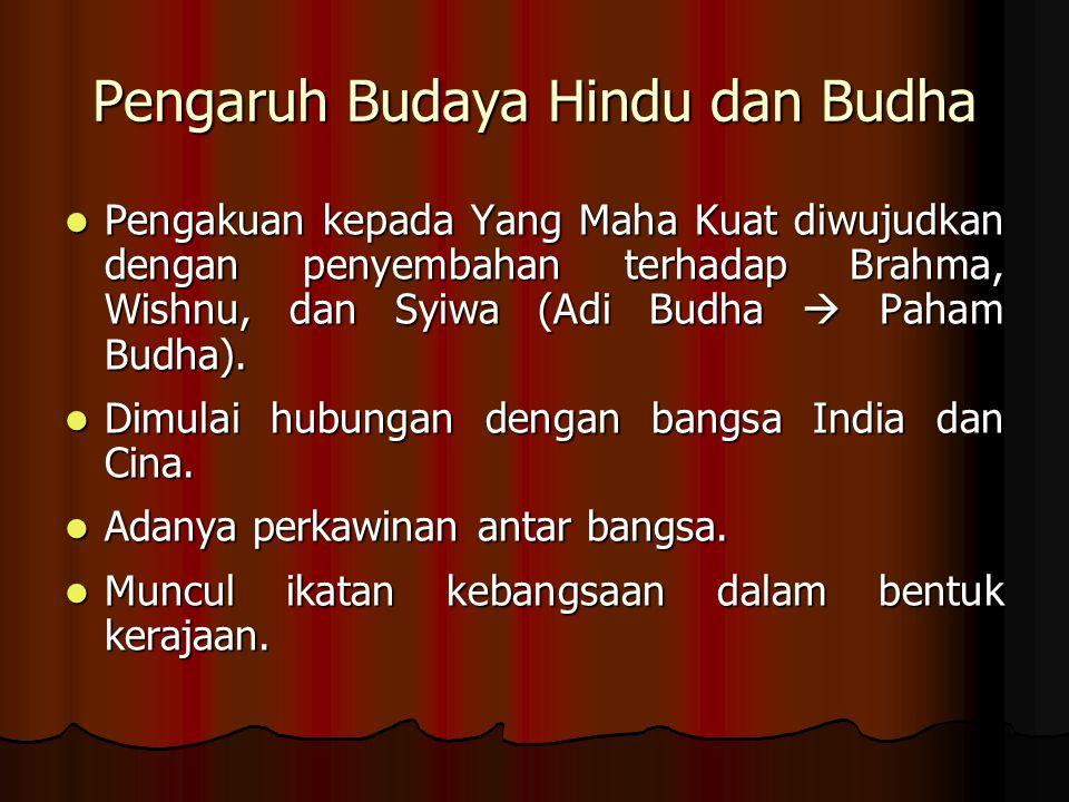 Pengaruh Budaya Hindu dan Budha Pengakuan kepada Yang Maha Kuat diwujudkan dengan penyembahan terhadap Brahma, Wishnu, dan Syiwa (Adi Budha  Paham Bu