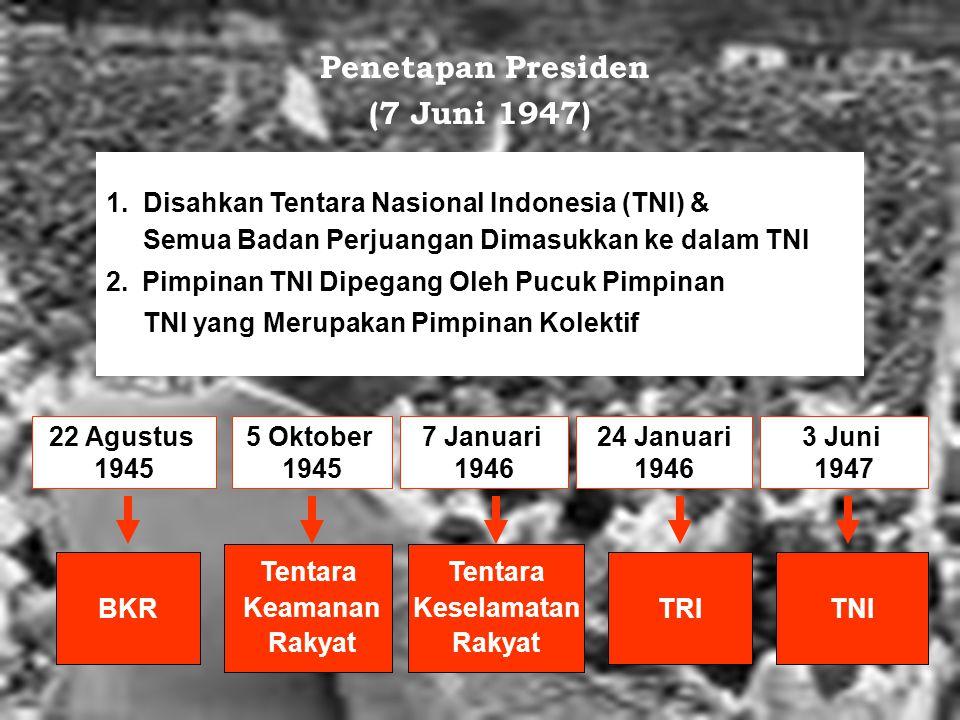 1.Disahkan Tentara Nasional Indonesia (TNI) & Semua Badan Perjuangan Dimasukkan ke dalam TNI 2.