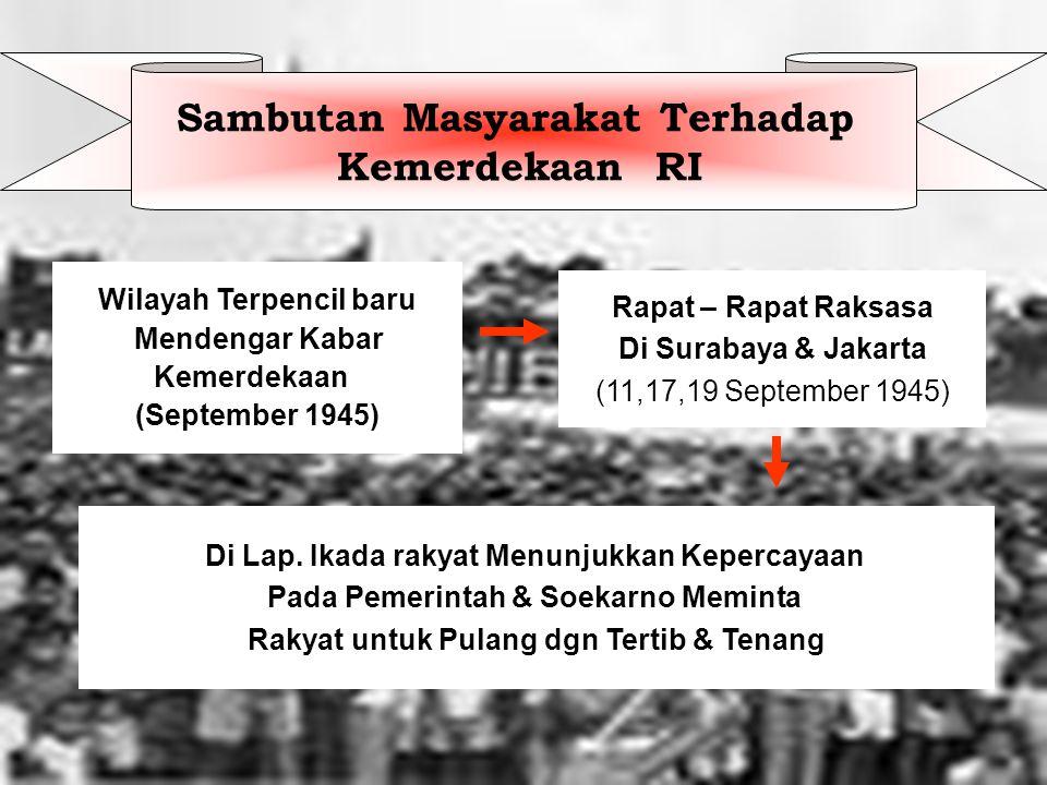 Wilayah Terpencil baru Mendengar Kabar Kemerdekaan (September 1945) Rapat – Rapat Raksasa Di Surabaya & Jakarta (11,17,19 September 1945) Di Lap.