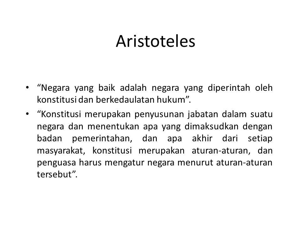 """Aristoteles """"Negara yang baik adalah negara yang diperintah oleh konstitusi dan berkedaulatan hukum"""". """"Konstitusi merupakan penyusunan jabatan dalam s"""