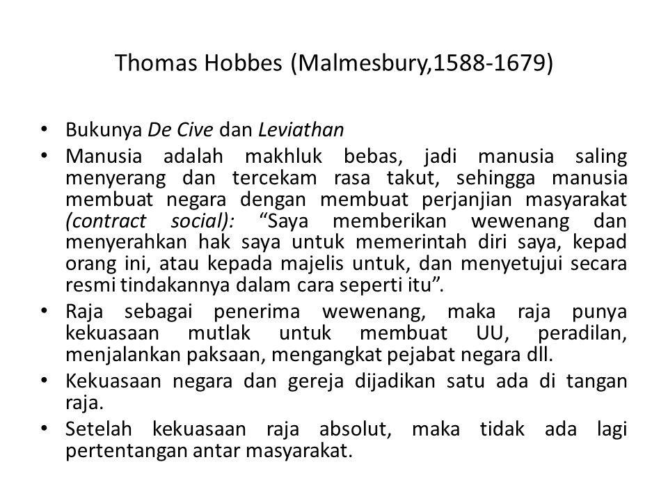 Thomas Hobbes (Malmesbury,1588-1679) Bukunya De Cive dan Leviathan Manusia adalah makhluk bebas, jadi manusia saling menyerang dan tercekam rasa takut