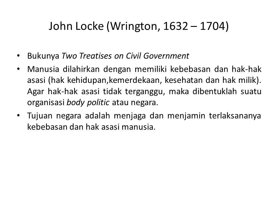 John Locke (Wrington, 1632 – 1704) Bukunya Two Treatises on Civil Government Manusia dilahirkan dengan memiliki kebebasan dan hak-hak asasi (hak kehid