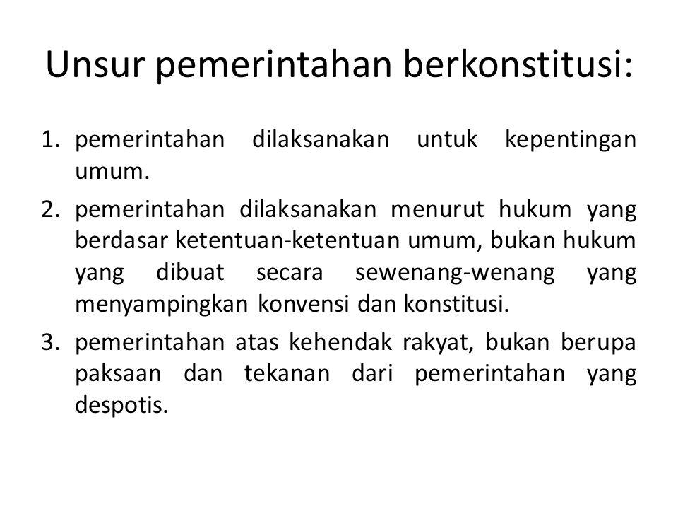 Unsur pemerintahan berkonstitusi: 1.pemerintahan dilaksanakan untuk kepentingan umum. 2.pemerintahan dilaksanakan menurut hukum yang berdasar ketentua