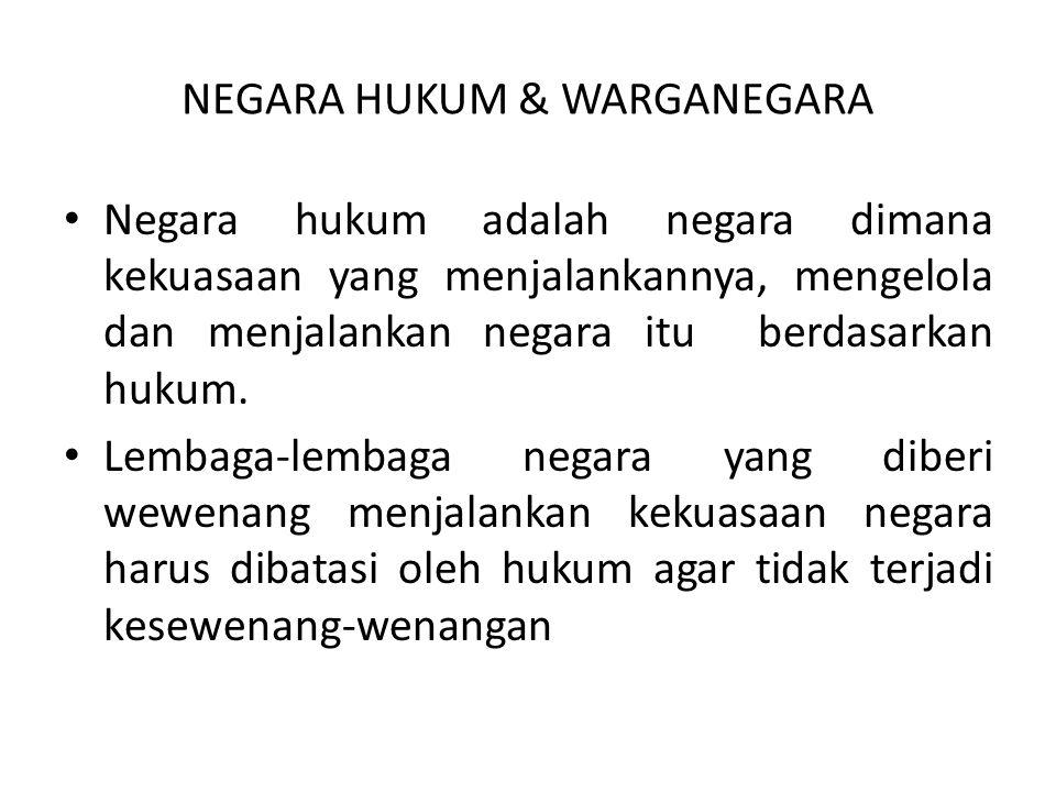 NEGARA HUKUM & WARGANEGARA Negara hukum adalah negara dimana kekuasaan yang menjalankannya, mengelola dan menjalankan negara itu berdasarkan hukum. Le