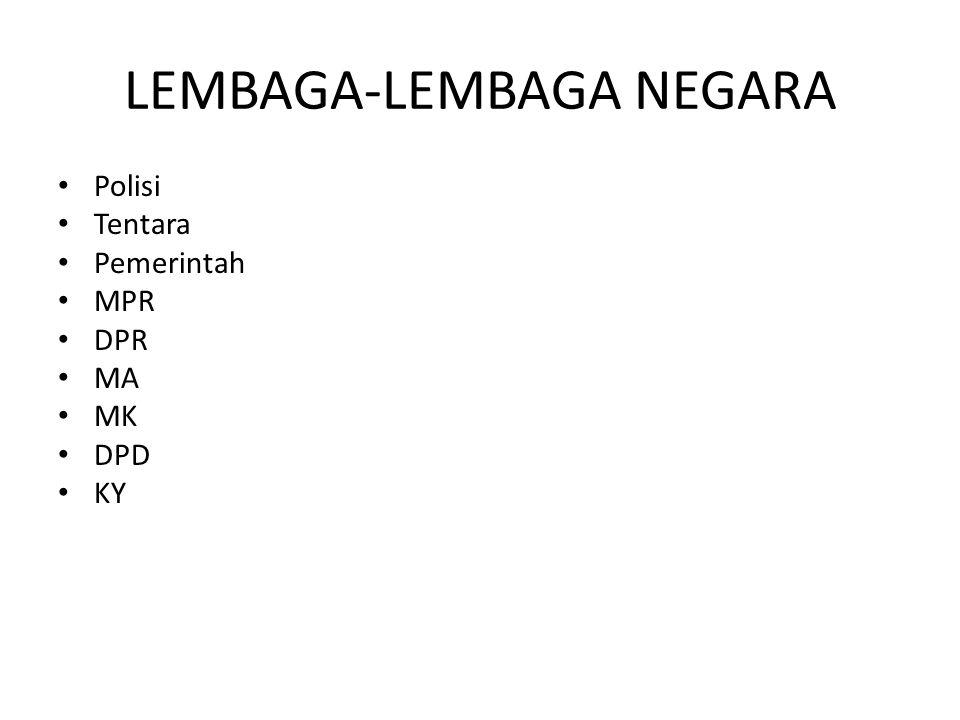 LEMBAGA-LEMBAGA NEGARA Polisi Tentara Pemerintah MPR DPR MA MK DPD KY
