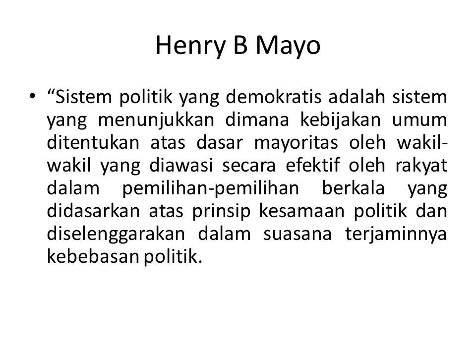 """Henry B Mayo """"Sistem politik yang demokratis adalah sistem yang menunjukkan dimana kebijakan umum ditentukan atas dasar mayoritas oleh wakil- wakil ya"""