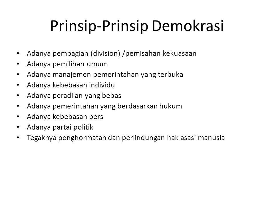 Prinsip-Prinsip Demokrasi Adanya pembagian (division) /pemisahan kekuasaan Adanya pemilihan umum Adanya manajemen pemerintahan yang terbuka Adanya keb