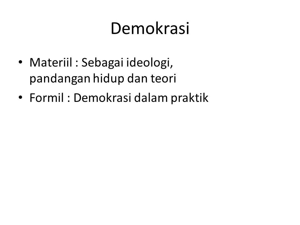 Demokrasi Materiil : Sebagai ideologi, pandangan hidup dan teori Formil : Demokrasi dalam praktik
