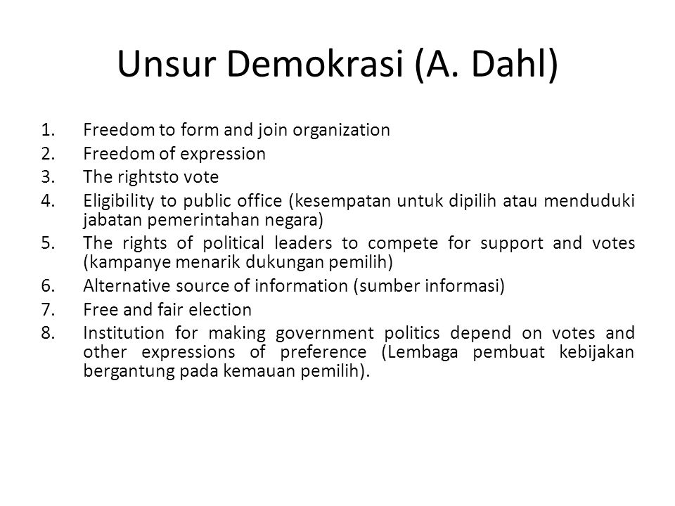 Unsur Demokrasi (A. Dahl) 1.Freedom to form and join organization 2.Freedom of expression 3.The rightsto vote 4.Eligibility to public office (kesempat