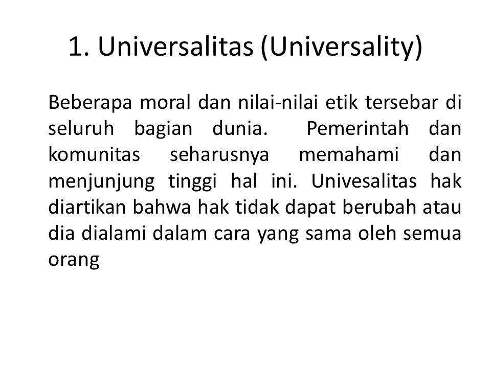 1. Universalitas (Universality) Beberapa moral dan nilai-nilai etik tersebar di seluruh bagian dunia. Pemerintah dan komunitas seharusnya memahami dan