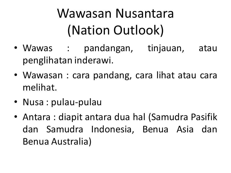 Wawasan Nusantara Cara pandang bangsa Indonesia tentang diri dan lingkungan berdasarkan Pancasila dan UUD 1945 sesuai dengan posisi geografisnya yang diapit antara dua hal demi terwujudnya tujuan dan cita-cita nasional.