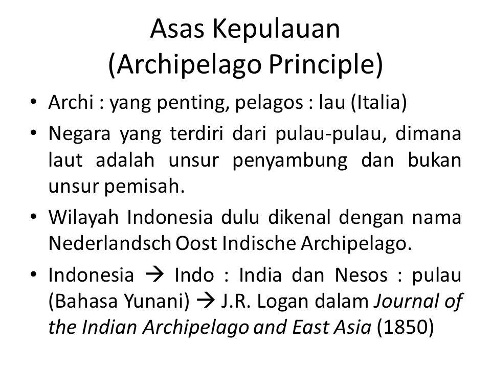 Asas Kepulauan (Archipelago Principle) Archi : yang penting, pelagos : lau (Italia) Negara yang terdiri dari pulau-pulau, dimana laut adalah unsur pen