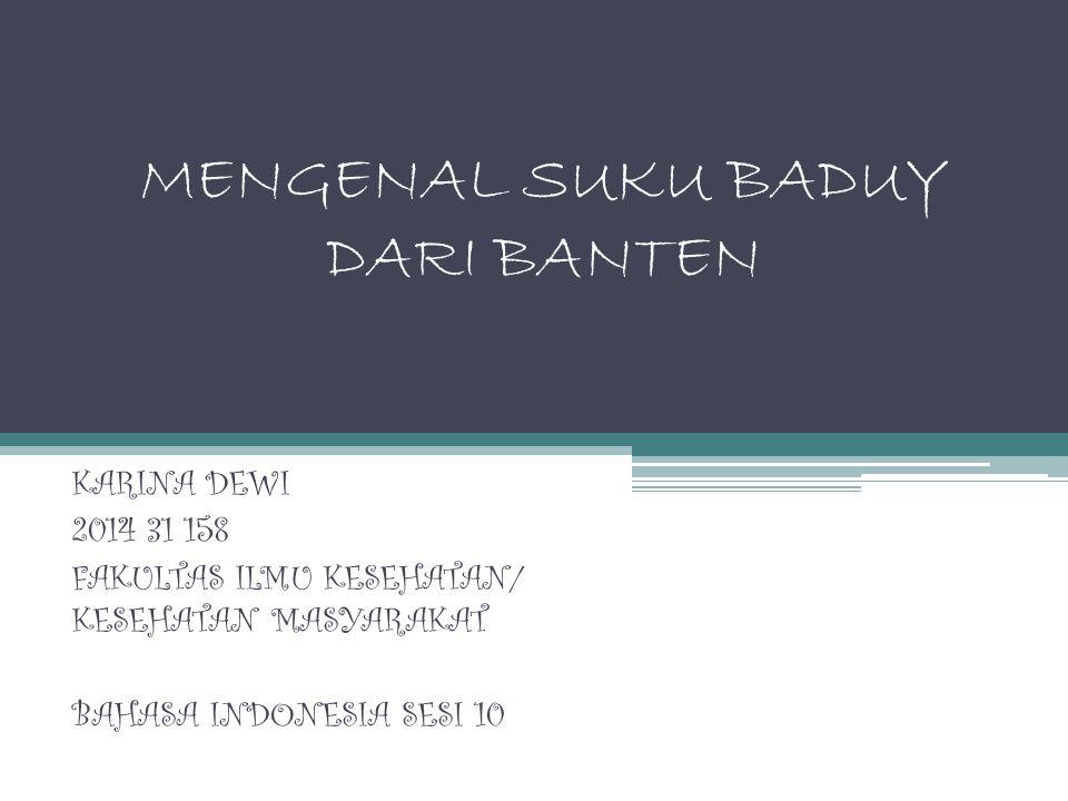 MENGENAL SUKU BADUY DARI BANTEN KARINA DEWI 2014 31 158 FAKULTAS ILMU KESEHATAN/ KESEHATAN MASYARAKAT BAHASA INDONESIA SESI 10