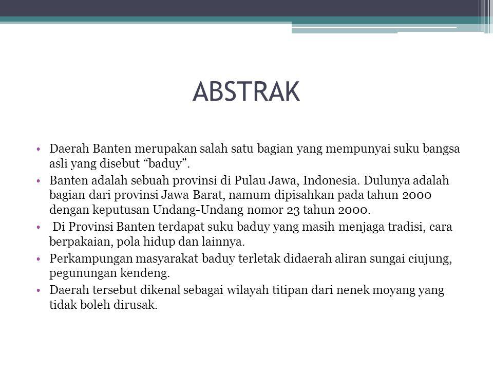 "ABSTRAK Daerah Banten merupakan salah satu bagian yang mempunyai suku bangsa asli yang disebut ""baduy"". Banten adalah sebuah provinsi di Pulau Jawa, I"