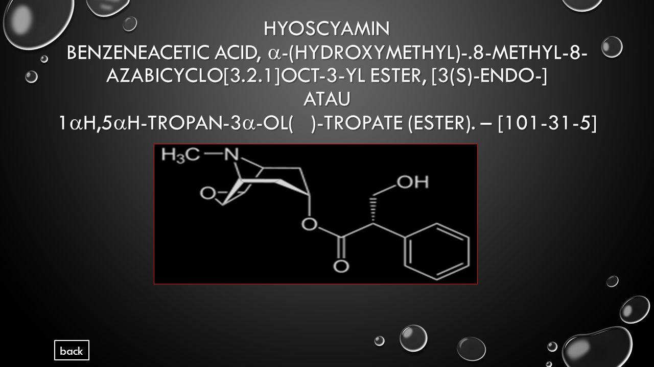 HYOSCYAMIN BENZENEACETIC ACID,  -(HYDROXYMETHYL)-.8-METHYL-8- AZABICYCLO[3.2.1]OCT-3-YL ESTER, [3(S)-ENDO-] ATAU 1  H,5  H-TROPAN-3  -OL( )-TROPATE (ESTER).