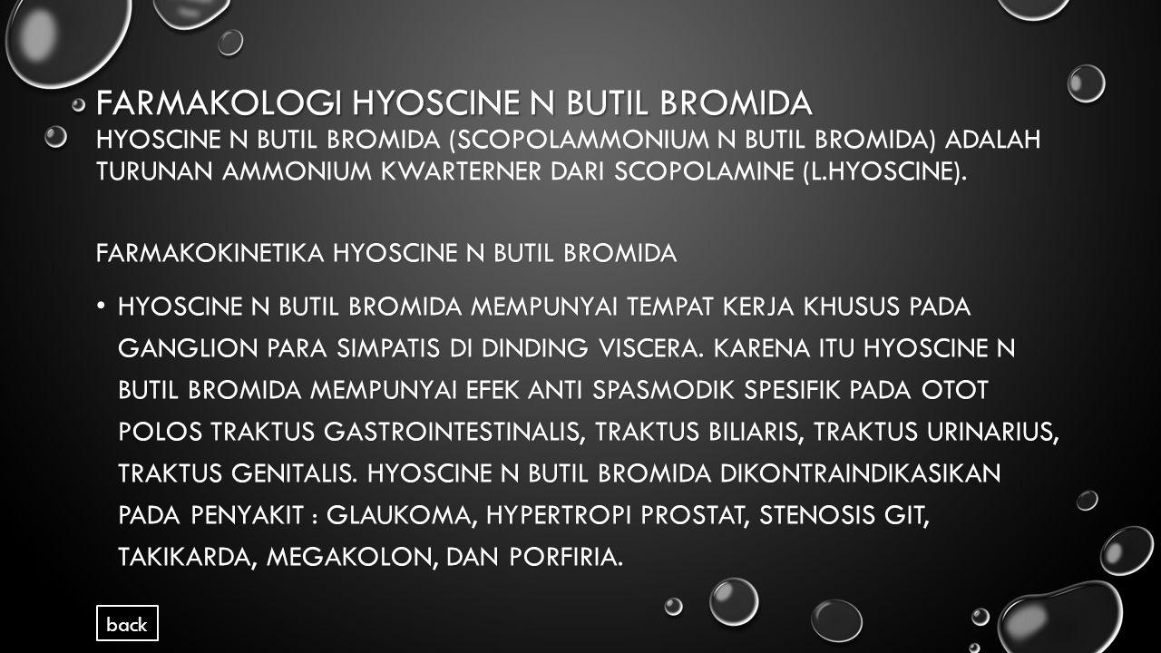 FARMAKOLOGI HYOSCINE N BUTIL BROMIDA FARMAKOLOGI HYOSCINE N BUTIL BROMIDA HYOSCINE N BUTIL BROMIDA (SCOPOLAMMONIUM N BUTIL BROMIDA) ADALAH TURUNAN AMMONIUM KWARTERNER DARI SCOPOLAMINE (L.HYOSCINE).
