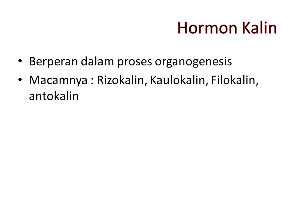 Berperan dalam proses organogenesis Macamnya : Rizokalin, Kaulokalin, Filokalin, antokalin