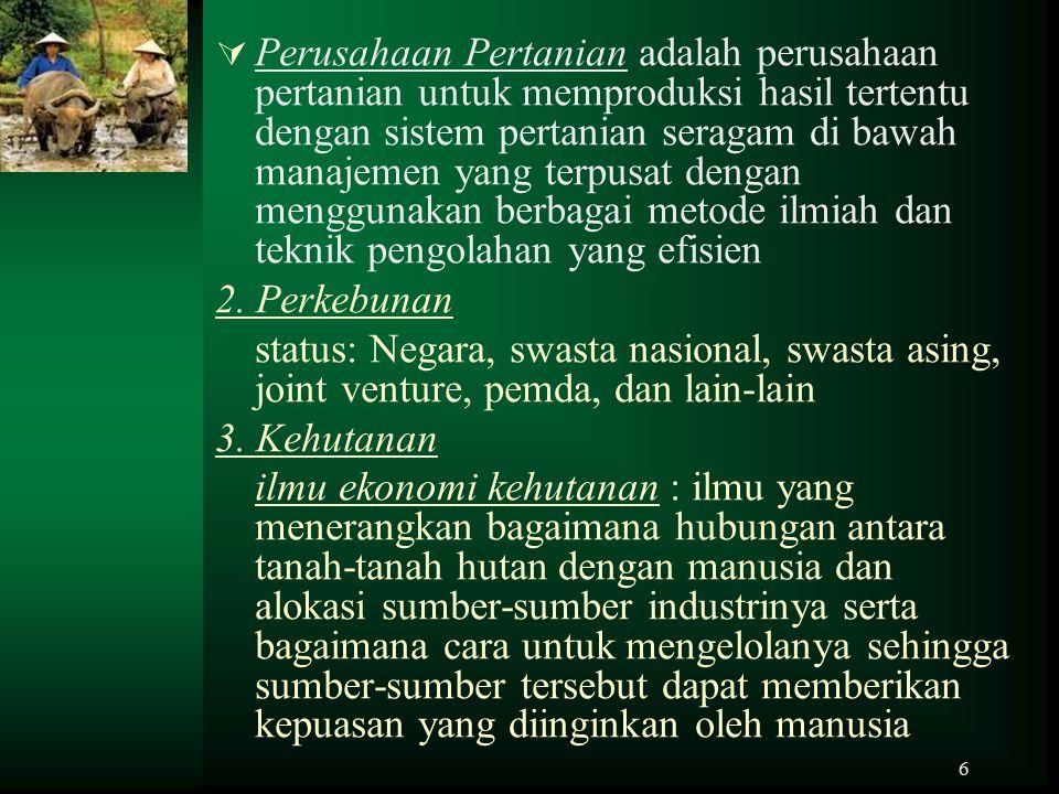 6  Perusahaan Pertanian adalah perusahaan pertanian untuk memproduksi hasil tertentu dengan sistem pertanian seragam di bawah manajemen yang terpusat