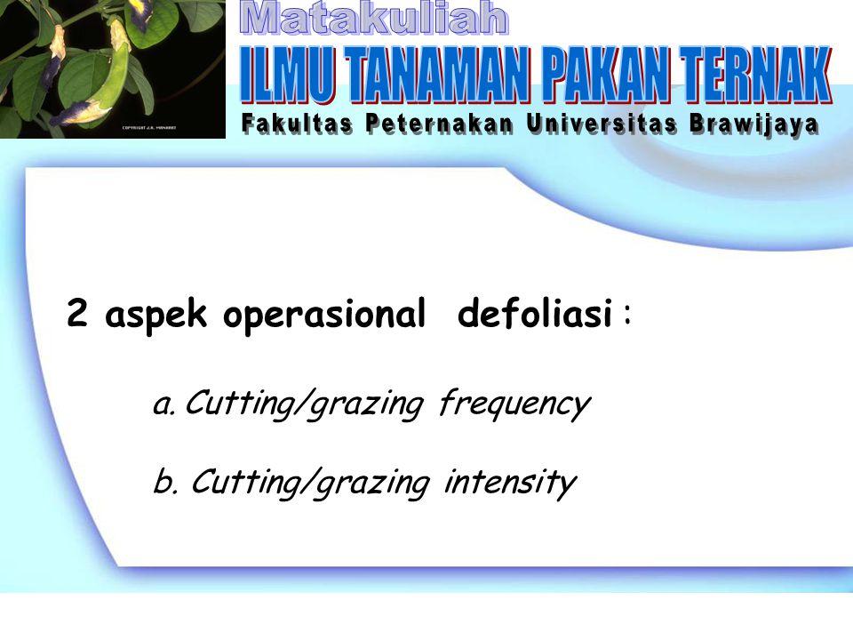 2 aspek operasional defoliasi : a.Cutting/grazing frequency b. Cutting/grazing intensity