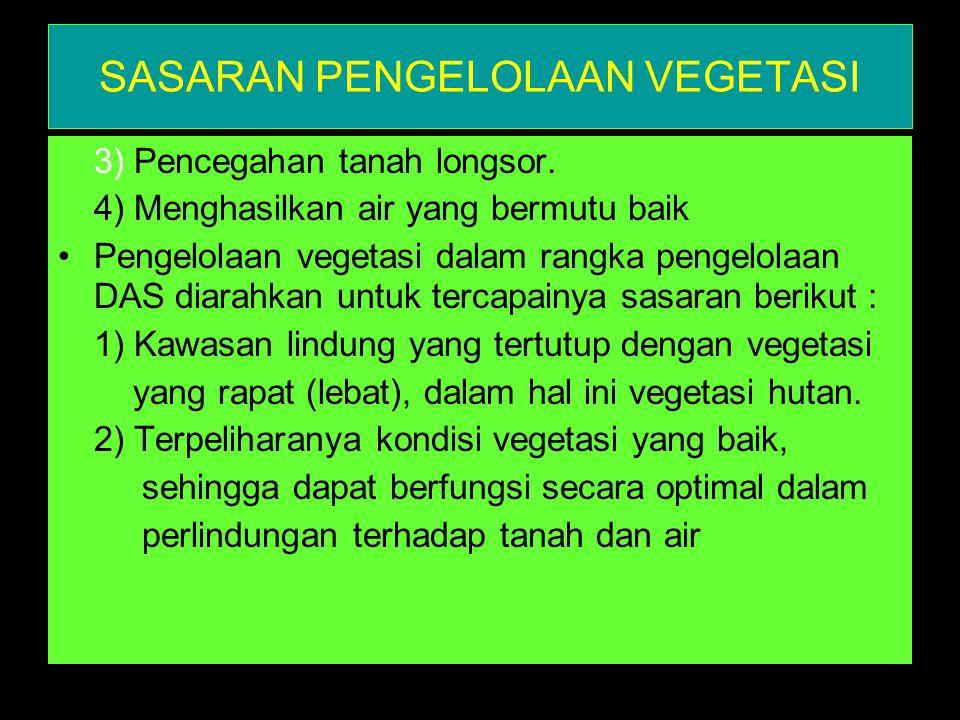 SASARAN PENGELOLAAN VEGETASI 3) Pencegahan tanah longsor.