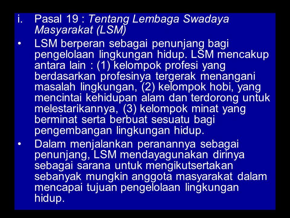 i.Pasal 19 : Tentang Lembaga Swadaya Masyarakat (LSM) LSM berperan sebagai penunjang bagi pengelolaan lingkungan hidup.