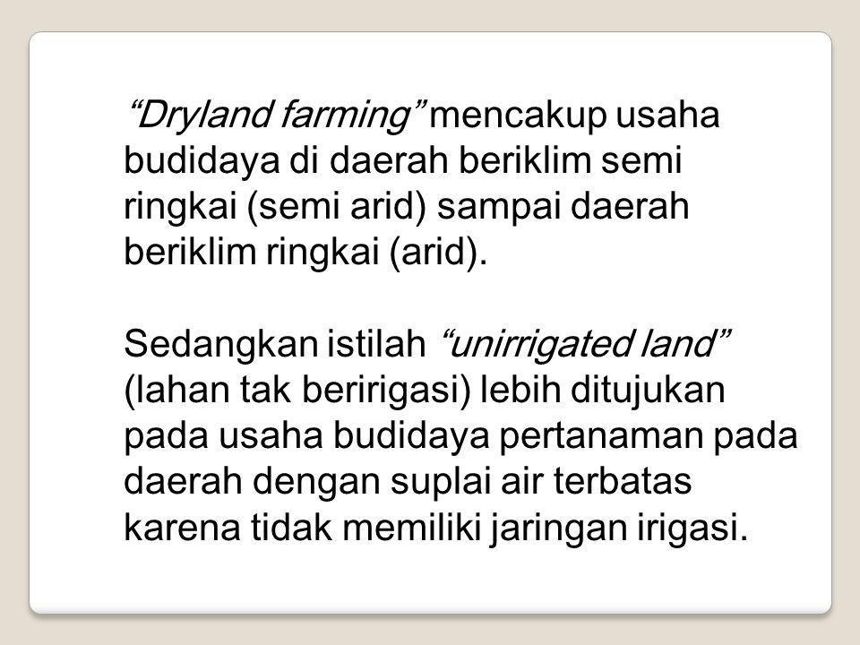 """Dryland farming"" mencakup usaha budidaya di daerah beriklim semi ringkai (semi arid) sampai daerah beriklim ringkai (arid). Sedangkan istilah ""unirri"