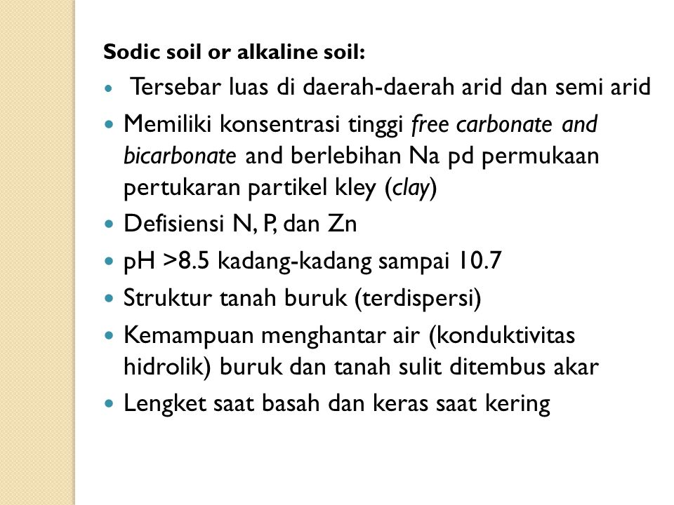 Sodic soil or alkaline soil: Tersebar luas di daerah-daerah arid dan semi arid Memiliki konsentrasi tinggi free carbonate and bicarbonate and berlebih
