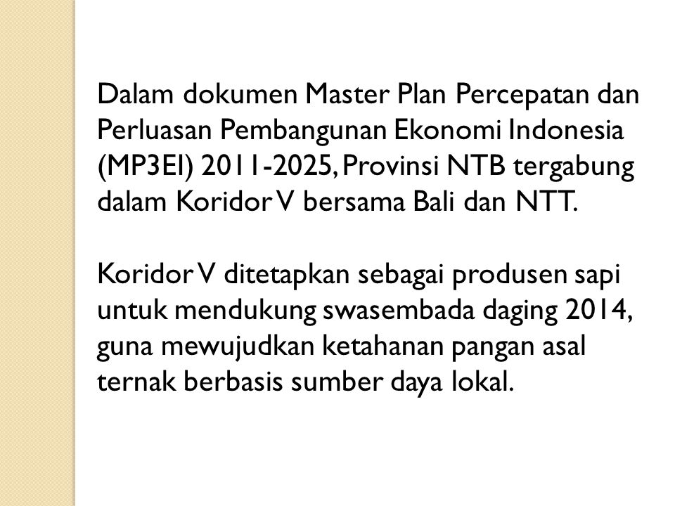Dalam dokumen Master Plan Percepatan dan Perluasan Pembangunan Ekonomi Indonesia (MP3EI) 2011-2025, Provinsi NTB tergabung dalam Koridor V bersama Bal