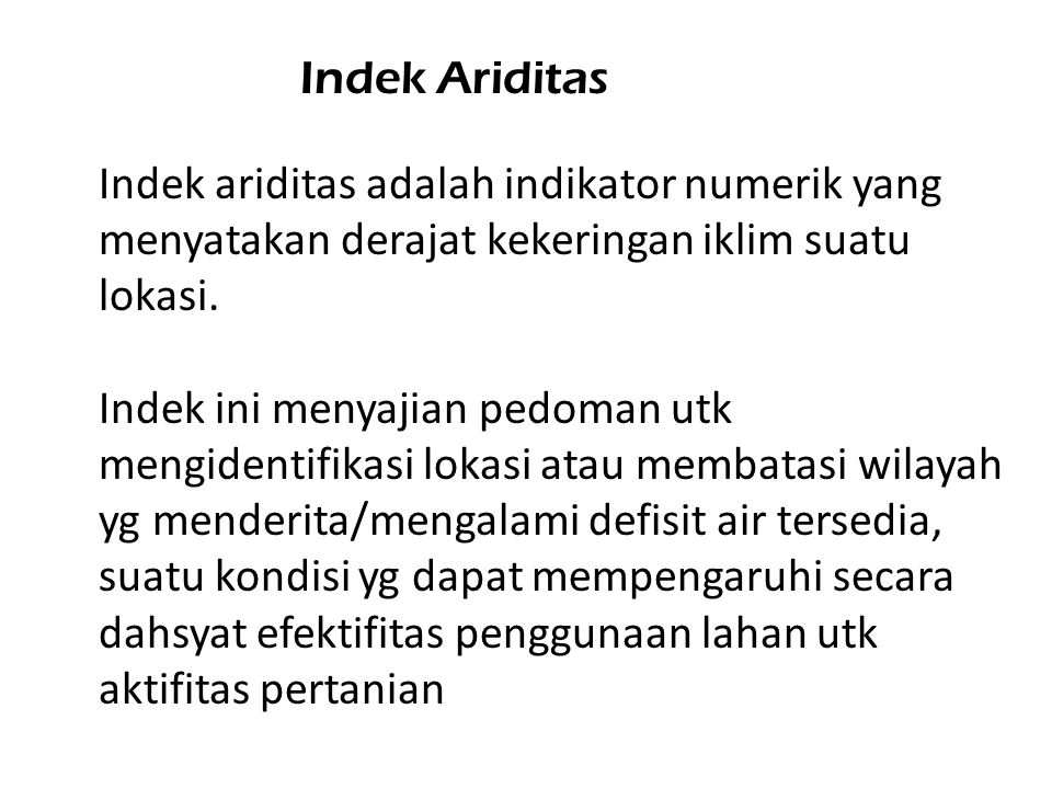 Indek Ariditas Indek ariditas adalah indikator numerik yang menyatakan derajat kekeringan iklim suatu lokasi. Indek ini menyajian pedoman utk mengiden