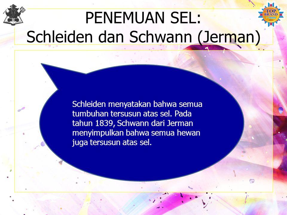PENEMUAN SEL: Schleiden dan Schwann (Jerman) Schleiden menyatakan bahwa semua tumbuhan tersusun atas sel.