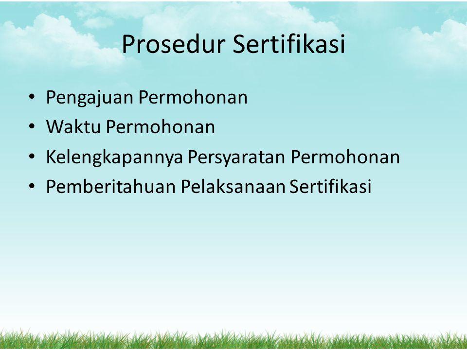 Prosedur Sertifikasi Pengajuan Permohonan Waktu Permohonan Kelengkapannya Persyaratan Permohonan Pemberitahuan Pelaksanaan Sertifikasi