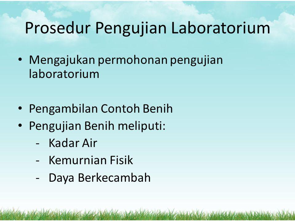 Prosedur Pengujian Laboratorium Mengajukan permohonan pengujian laboratorium Pengambilan Contoh Benih Pengujian Benih meliputi: - Kadar Air - Kemurnia