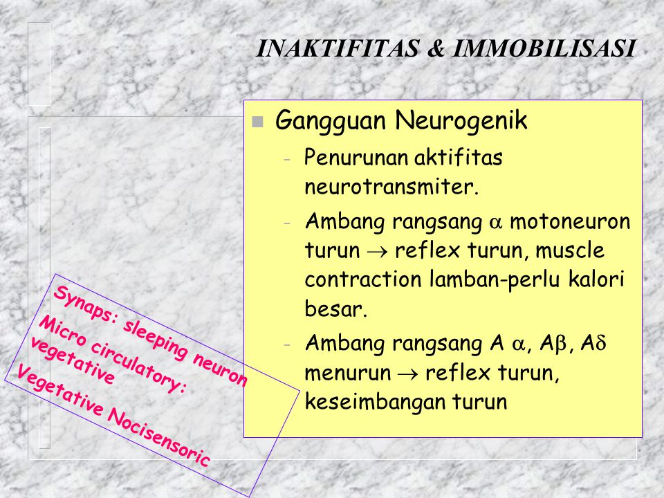 INAKTIFITAS & IMMOBILISASI n Gangguan Neurogenik – Penurunan aktifitas neurotransmiter. – Ambang rangsang  motoneuron turun  reflex turun, muscle co