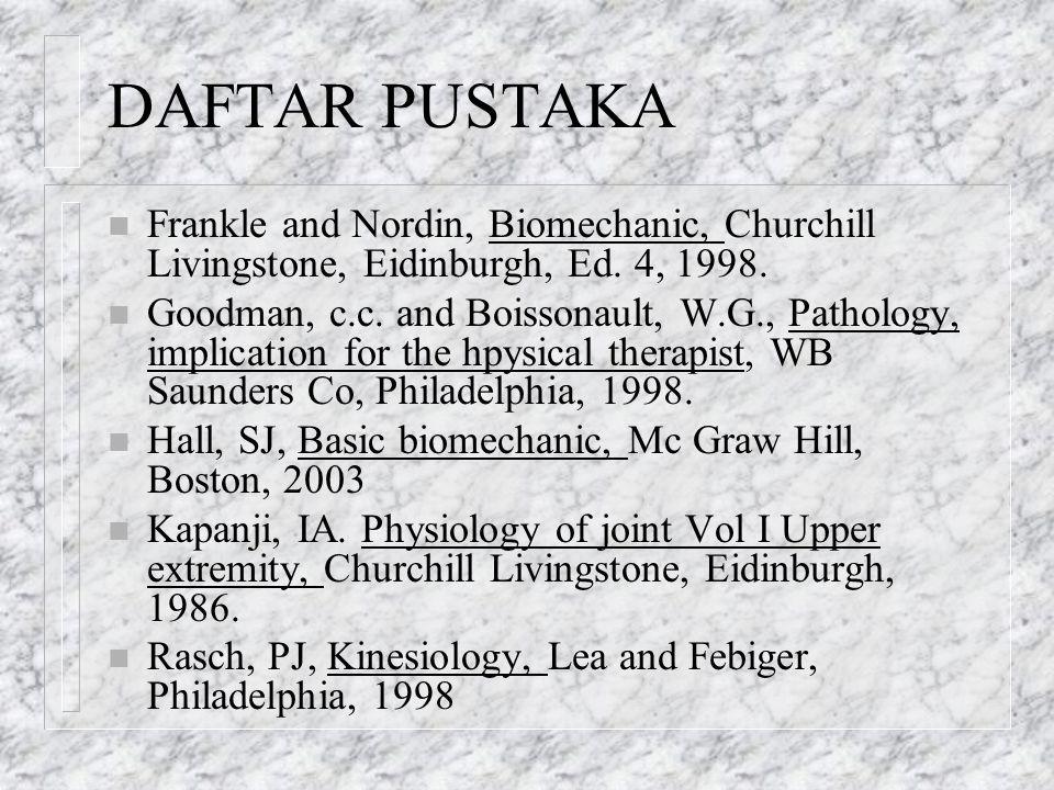 DAFTAR PUSTAKA n Frankle and Nordin, Biomechanic, Churchill Livingstone, Eidinburgh, Ed. 4, 1998. n Goodman, c.c. and Boissonault, W.G., Pathology, im