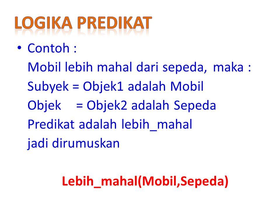Contoh : Mobil lebih mahal dari sepeda, maka : Subyek = Objek1 adalah Mobil Objek = Objek2 adalah Sepeda Predikat adalah lebih_mahal jadi dirumuskan L
