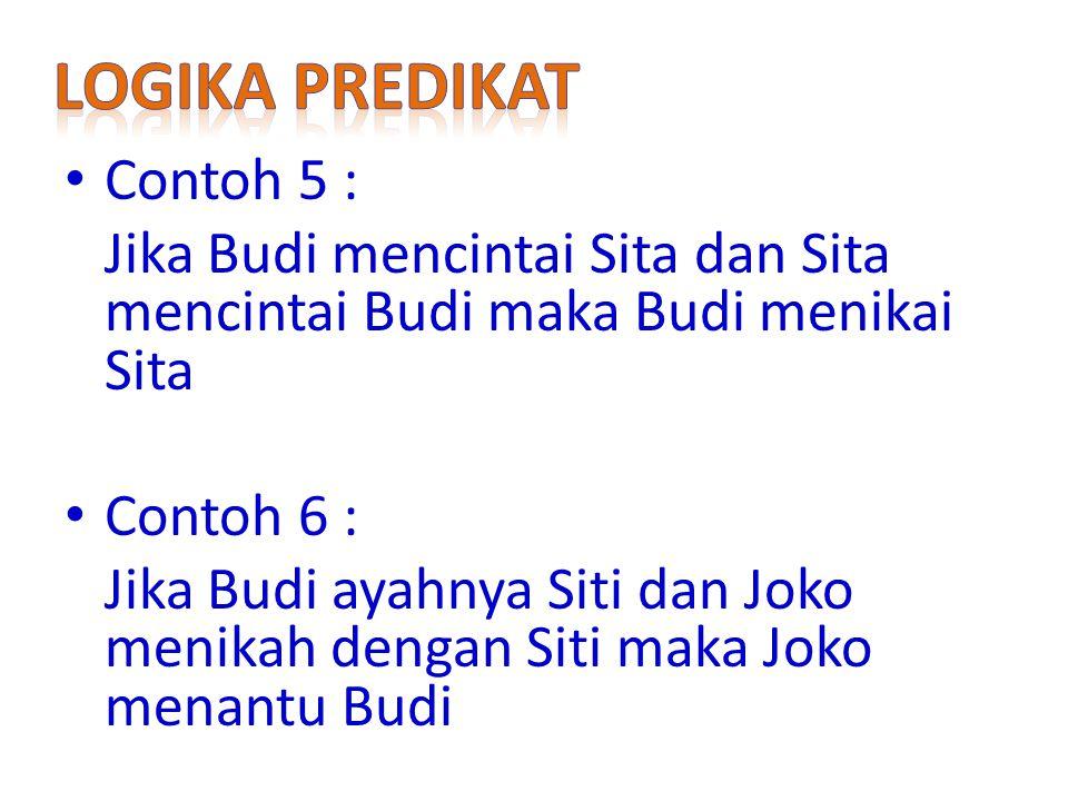 Contoh 5 : Jika Budi mencintai Sita dan Sita mencintai Budi maka Budi menikai Sita Contoh 6 : Jika Budi ayahnya Siti dan Joko menikah dengan Siti maka