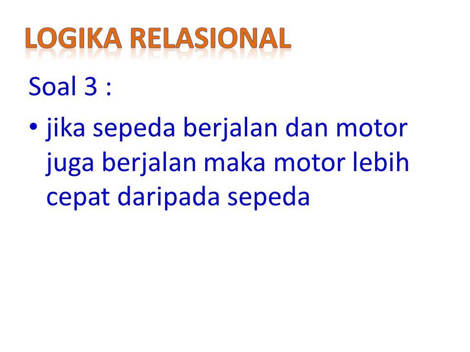 Soal 3 : jika sepeda berjalan dan motor juga berjalan maka motor lebih cepat daripada sepeda