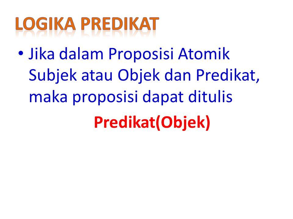 Jika dalam Proposisi Atomik Subjek atau Objek dan Predikat, maka proposisi dapat ditulis Predikat(Objek)