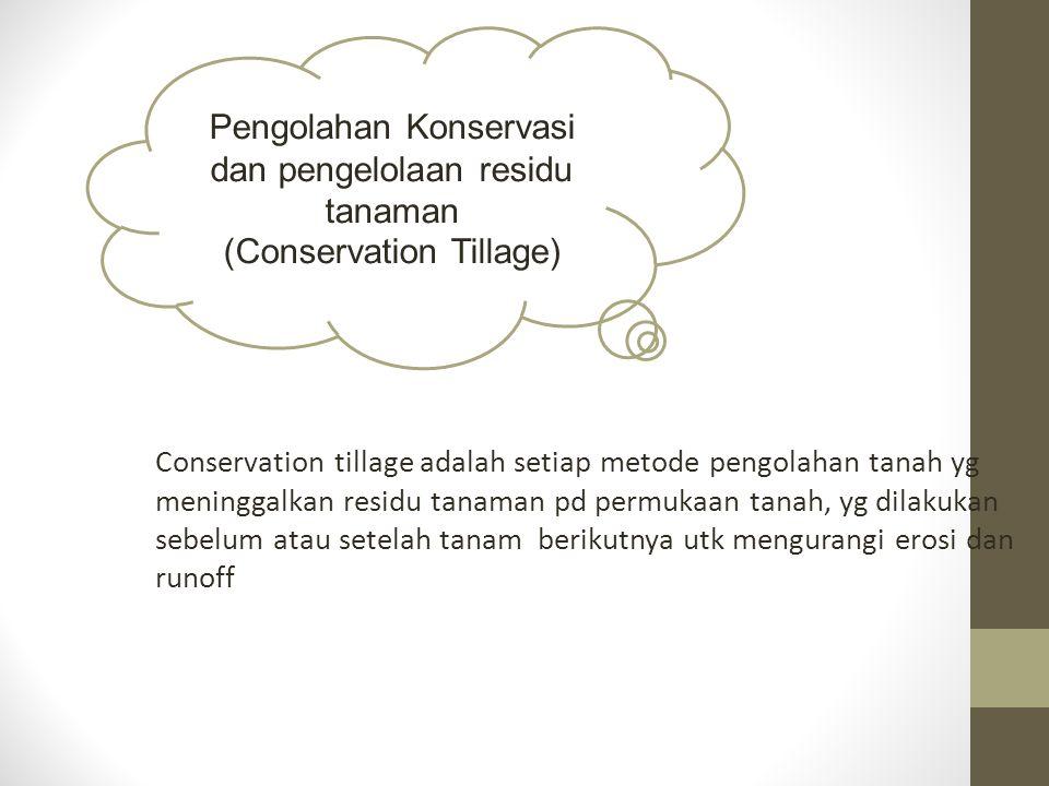 Conservation tillage adalah setiap metode pengolahan tanah yg meninggalkan residu tanaman pd permukaan tanah, yg dilakukan sebelum atau setelah tanam