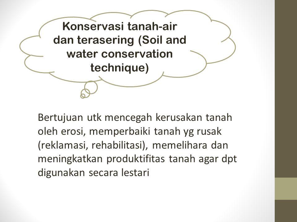 Bertujuan utk mencegah kerusakan tanah oleh erosi, memperbaiki tanah yg rusak (reklamasi, rehabilitasi), memelihara dan meningkatkan produktifitas tan