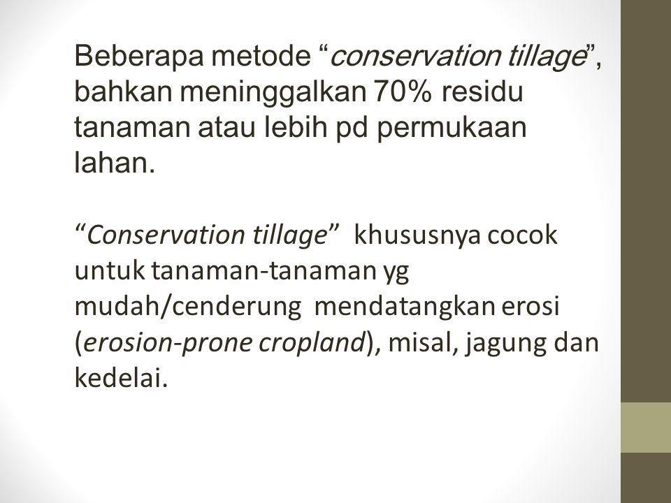 """Beberapa metode """"conservation tillage"""", bahkan meninggalkan 70% residu tanaman atau lebih pd permukaan lahan. """"Conservation tillage"""" khususnya cocok u"""