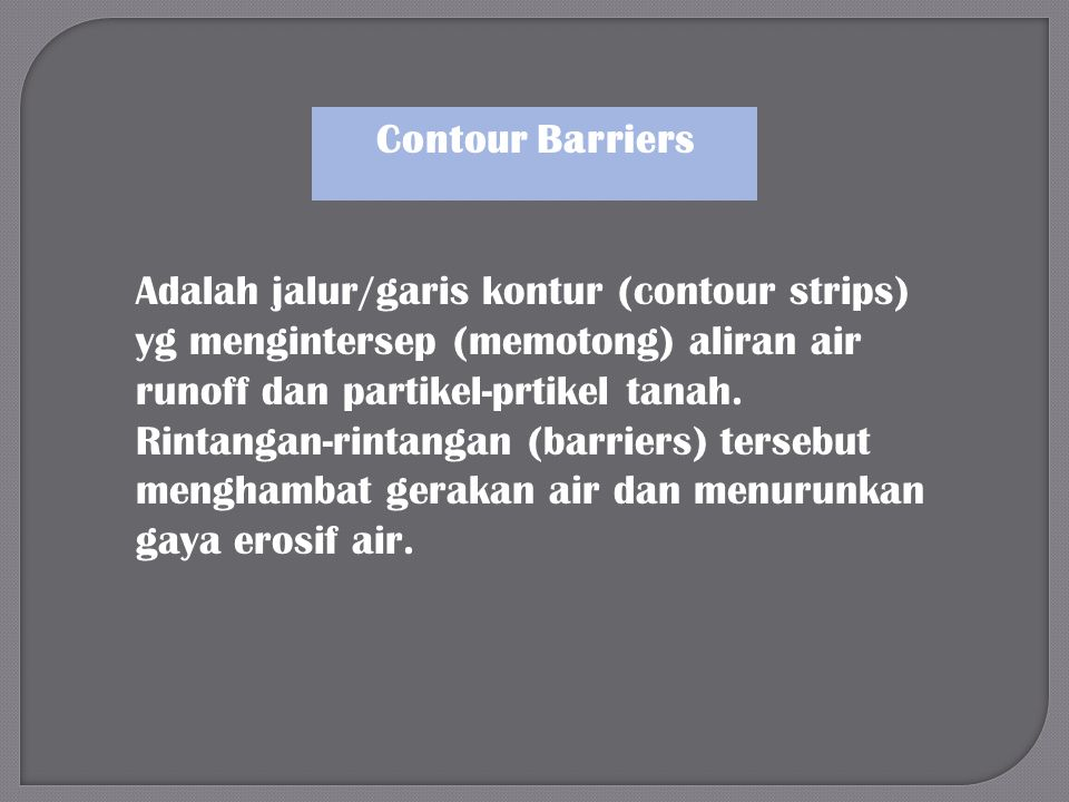 Adalah jalur/garis kontur (contour strips) yg mengintersep (memotong) aliran air runoff dan partikel-prtikel tanah. Rintangan-rintangan (barriers) ter
