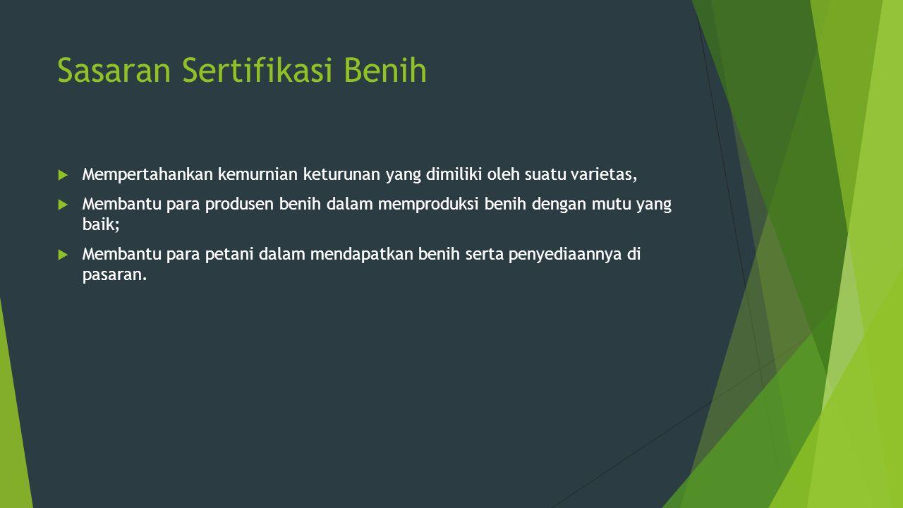 Tugas Sertifikasi Benih  Mengadakan pemeriksaan lapang;  Mengadakan pengawasan panen dan pengolahan benih;  Mengadakan pemeriksaan alat panen dan alat pengolahan benih;  Mengadakan Pengambilan contoh benih untuk diuji di laboratorium;  Menetapkan lulus atau tidak lulus suatu benih dalam rangka sertifikasi;  Mengadakan pengawasan pemasangan label dan segel sertifikasi;  Mengadakan pengumpulan dan penilaian data pelaksanaan sertifikasi untuk penyempurnaan penerapan system sertifikasi benih;  Melaksanakan pencatatan dan penyimpanan data yang berhubungan dengan kegiatan sertifikasi.