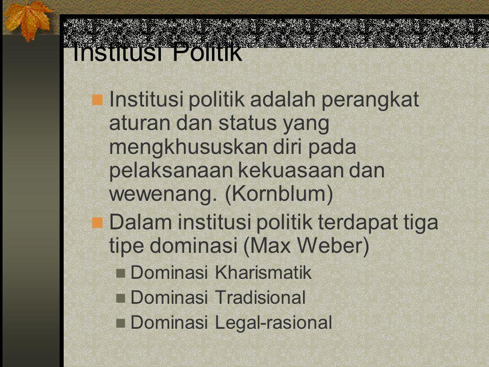 Institusi Politik Institusi politik adalah perangkat aturan dan status yang mengkhususkan diri pada pelaksanaan kekuasaan dan wewenang. (Kornblum) Dal