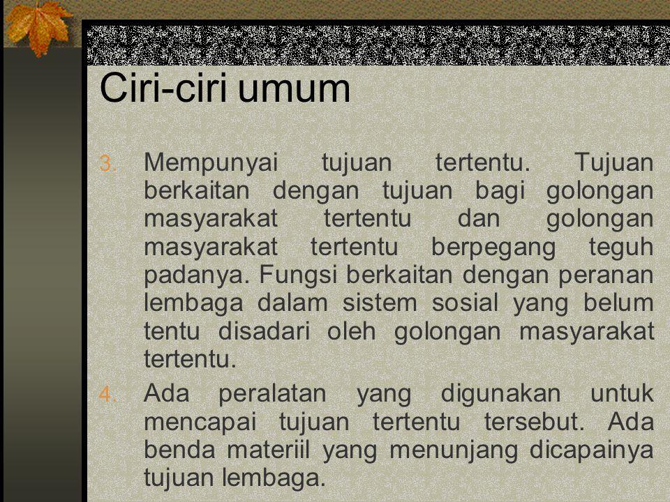 Ciri-ciri umum 3. Mempunyai tujuan tertentu. Tujuan berkaitan dengan tujuan bagi golongan masyarakat tertentu dan golongan masyarakat tertentu berpega