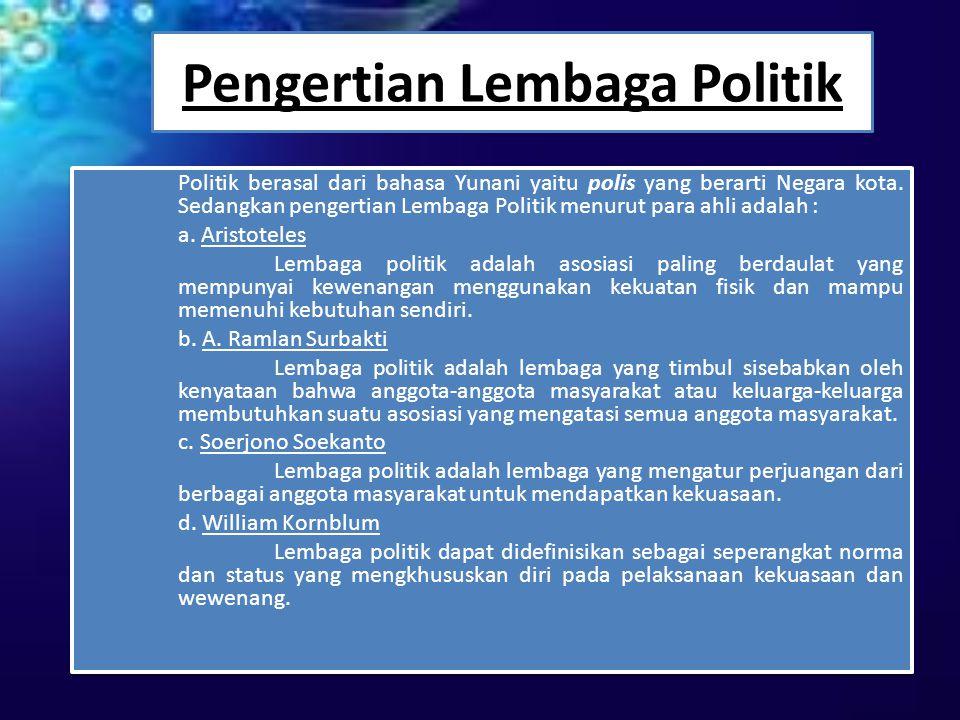 Pengertian Lembaga Politik Politik berasal dari bahasa Yunani yaitu polis yang berarti Negara kota. Sedangkan pengertian Lembaga Politik menurut para