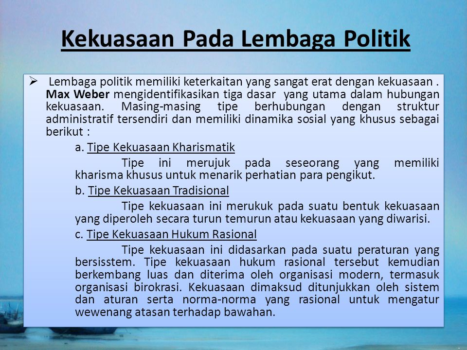 Kekuasaan Pada Lembaga Politik  Lembaga politik memiliki keterkaitan yang sangat erat dengan kekuasaan. Max Weber mengidentifikasikan tiga dasar yang