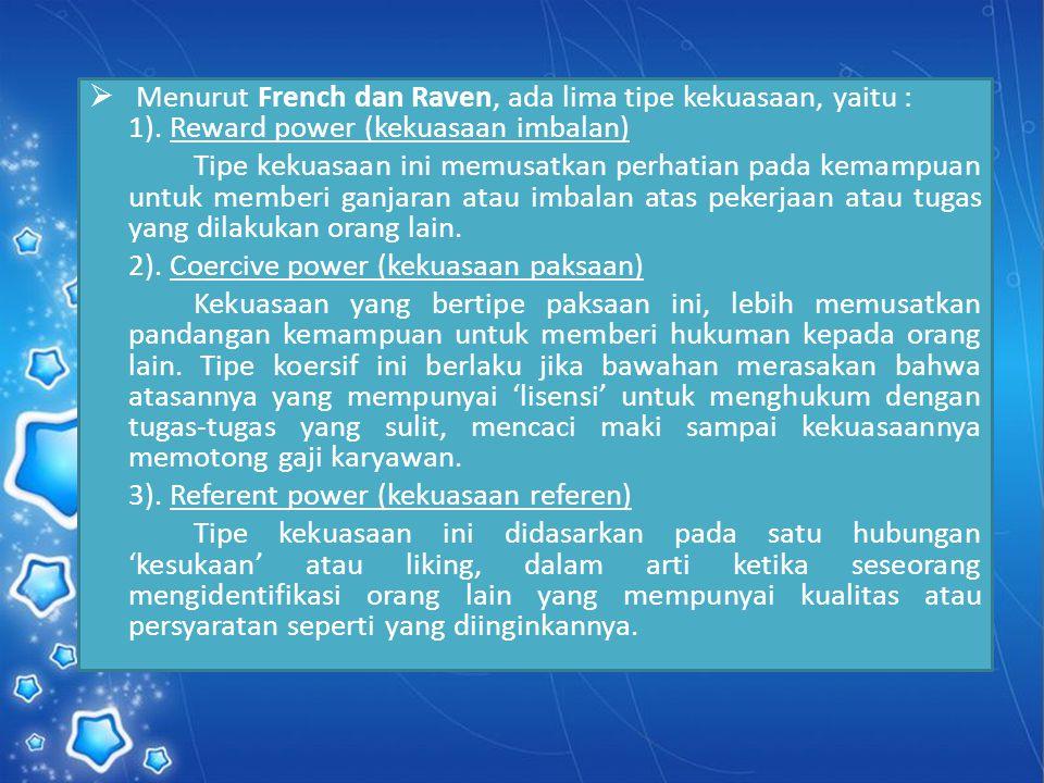  Menurut French dan Raven, ada lima tipe kekuasaan, yaitu : 1). Reward power (kekuasaan imbalan) Tipe kekuasaan ini memusatkan perhatian pada kemampu