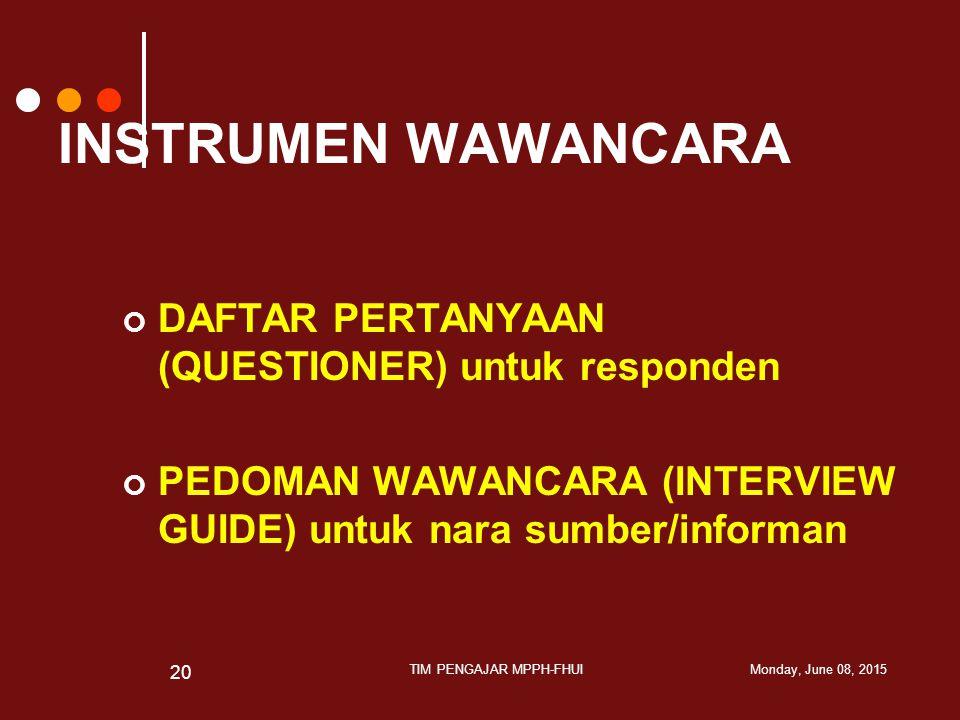 INSTRUMEN WAWANCARA DAFTAR PERTANYAAN (QUESTIONER) untuk responden PEDOMAN WAWANCARA (INTERVIEW GUIDE) untuk nara sumber/informan Monday, June 08, 201