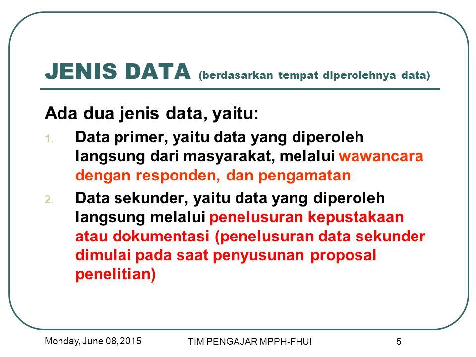 MANHEIM (jenis data berdasarkan tingkat kepercayaan peneliti atas data yang diperoleh) First Level Data, yaitu data yang diperoleh dari wawancara Second Level Data, yaitu data yang diperoleh dari pengamatan Third Level Data, yaitu data yang diperoleh dari hasil pengamatan yang dicatat Monday, June 08, 2015 6 TIM PENGAJAR MPPH-FHUI